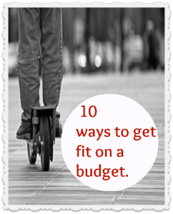10 ways get fit on a budget, get fit on a budget