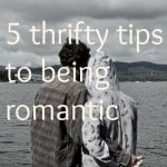thrifty romantic tips, roamntic on a budget, frugal and romantic