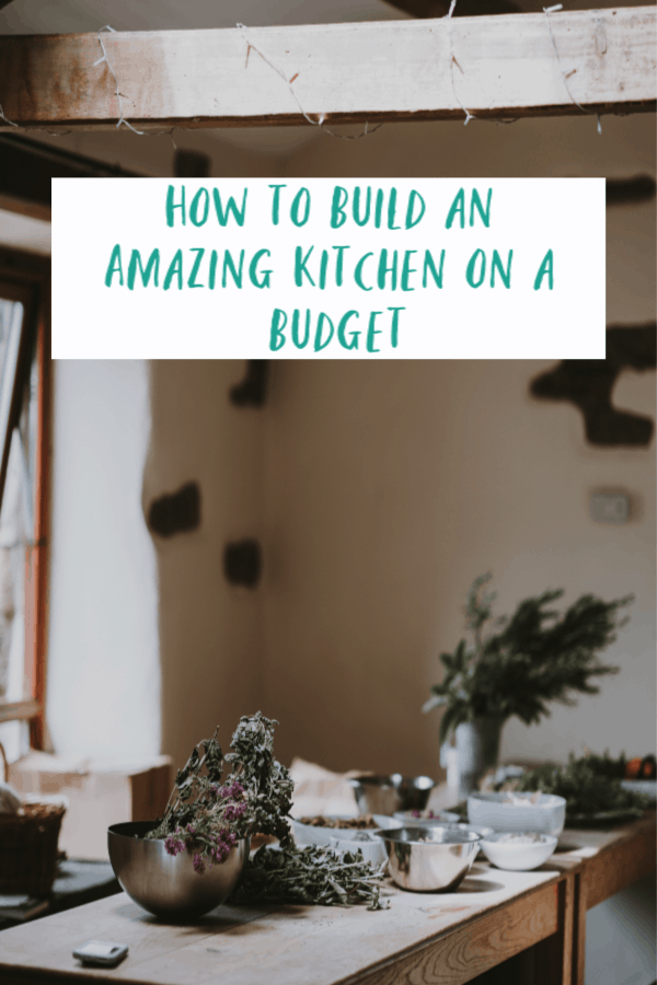 How to Build an Amazing Kitchen on a Budget