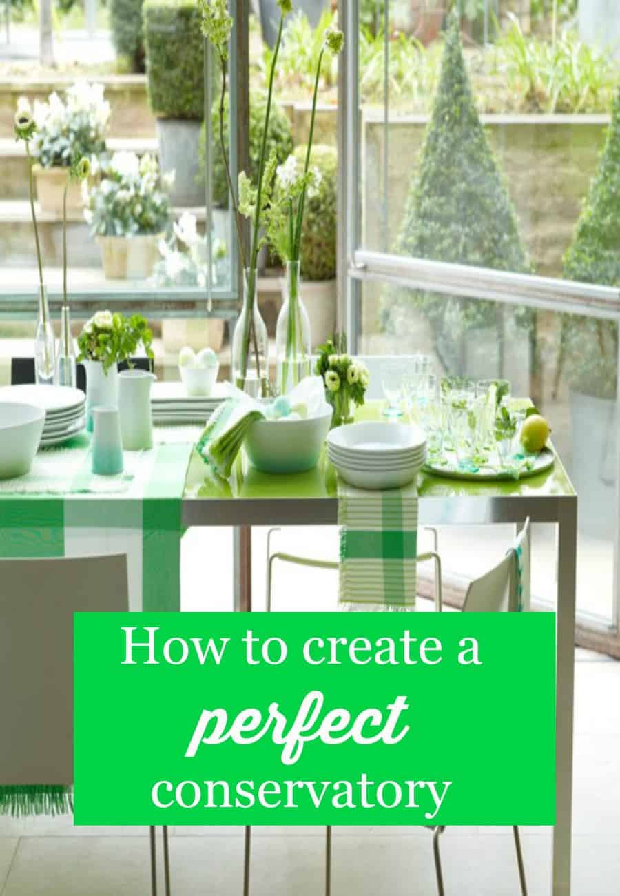 How to create a perfect conservatory