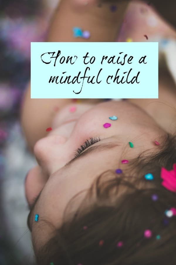 The Mindful Child >> How To Raise A Mindful Child