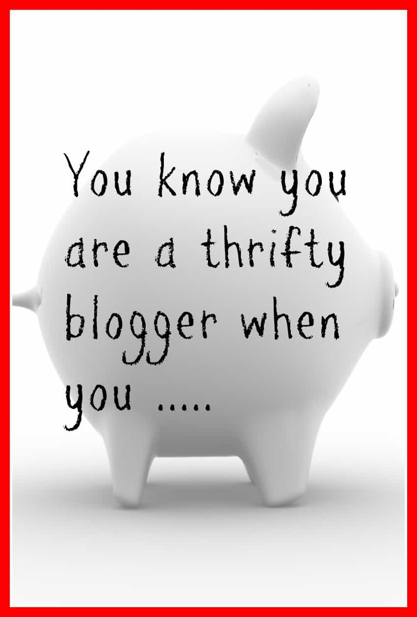 You know you are athrifty blogger when..., thrifty blogger, frugal blogger