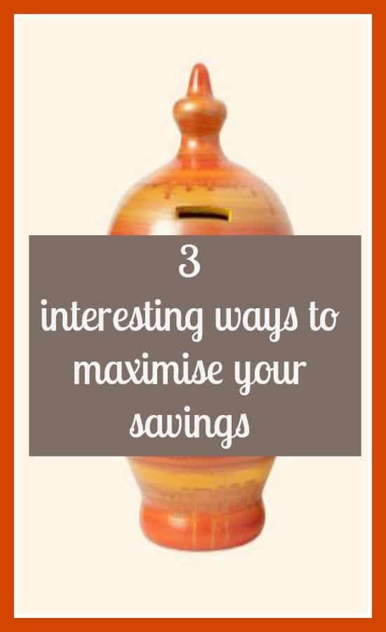 interesting ways to maximise your savings, maximise your savings