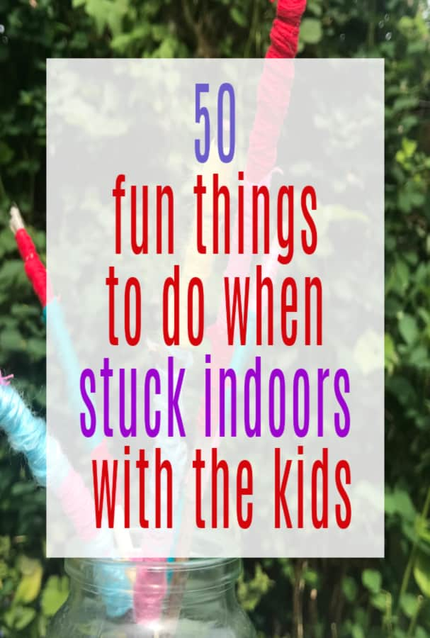 things to do when stuck indoors with the kids