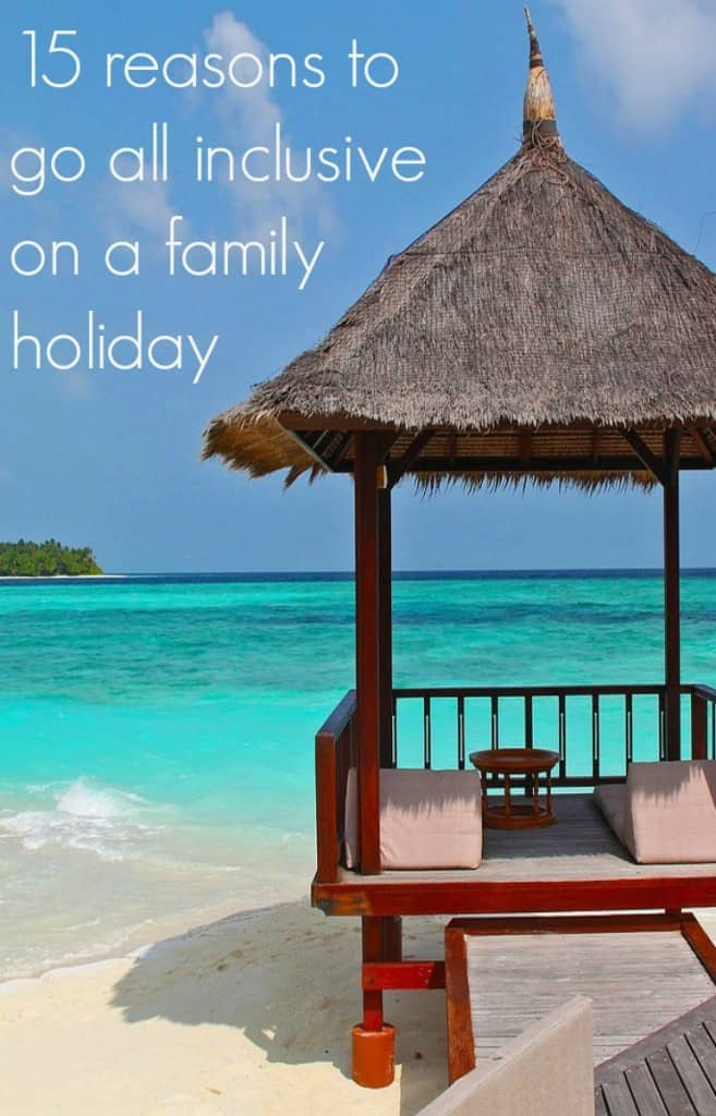 reasons to go all inclusive on a family holiday